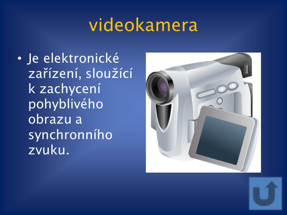 videokamera Je elektronické zařízení, sloužící k zachycení pohyblivého obrazu a synchronního zvuku.