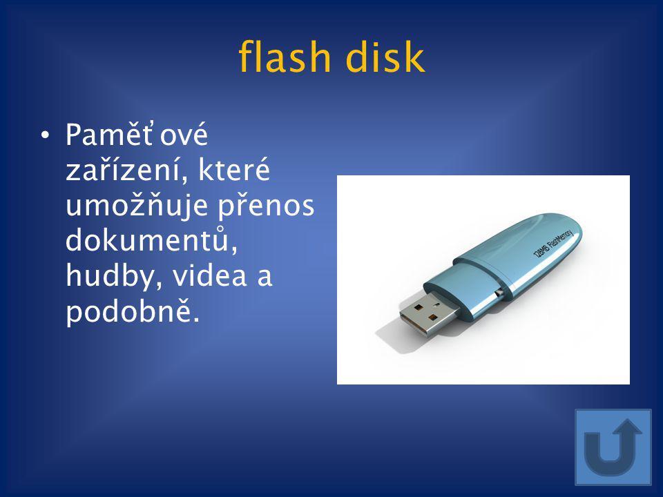flash disk Paměťové zařízení, které umožňuje přenos dokumentů, hudby, videa a podobně.
