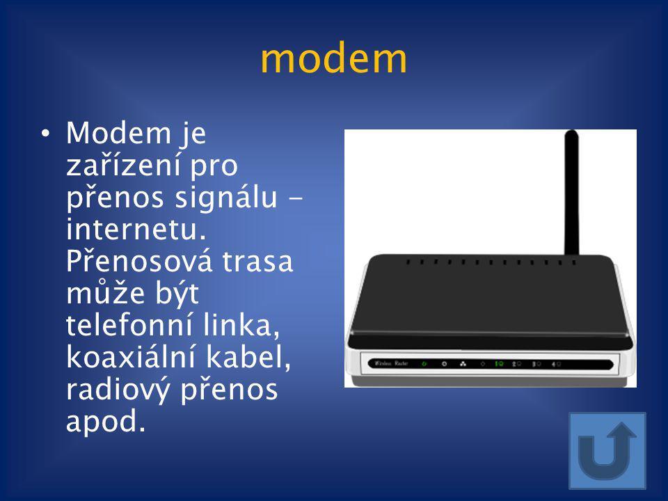 modem Modem je zařízení pro přenos signálu - internetu. Přenosová trasa může být telefonní linka, koaxiální kabel, radiový přenos apod.