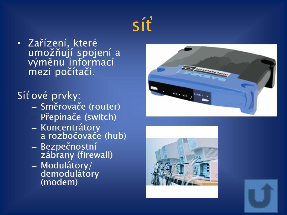 síť Zařízení, které umožňují spojení a výměnu informací mezi počítači. Síťové prvky: – Směrovače (router) – Přepínače (switch) – Koncentrátory a rozbo