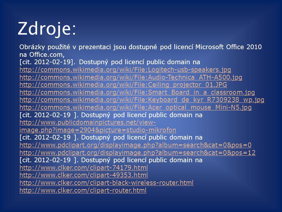 Zdroje: Obrázky použité v prezentaci jsou dostupné pod licencí Microsoft Office 2010 na Office.com, [cit. 2012-02-19]. Dostupný pod licencí public dom