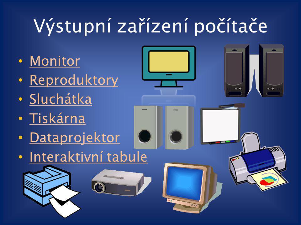 Výstupní zařízení počítače Monitor Reproduktory Sluchátka Tiskárna Dataprojektor Interaktivní tabule