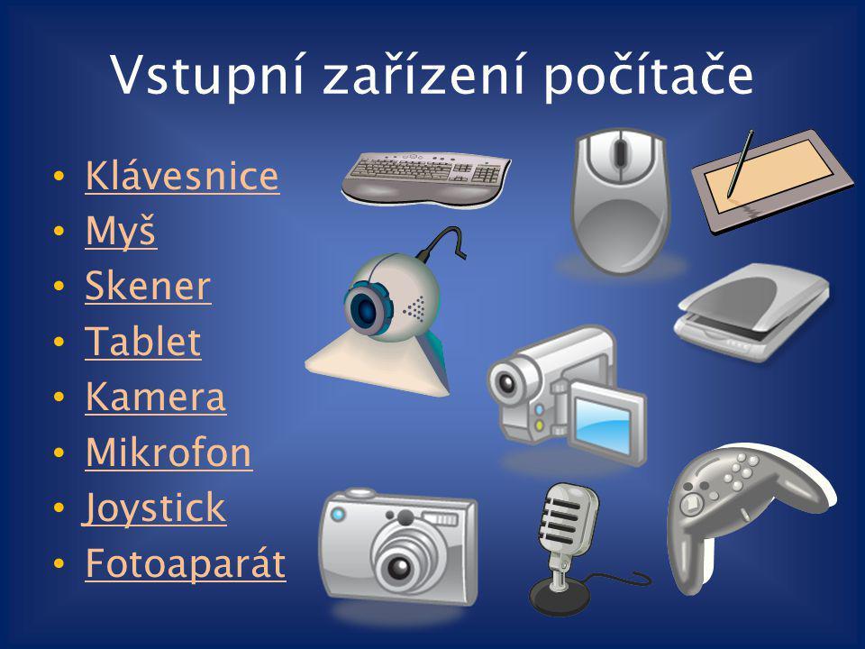 Vstupní zařízení počítače Klávesnice Myš Skener Tablet Kamera Mikrofon Joystick Fotoaparát