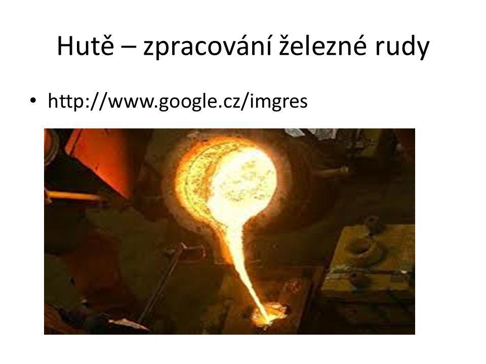 Hutě – zpracování železné rudy http://www.google.cz/imgres