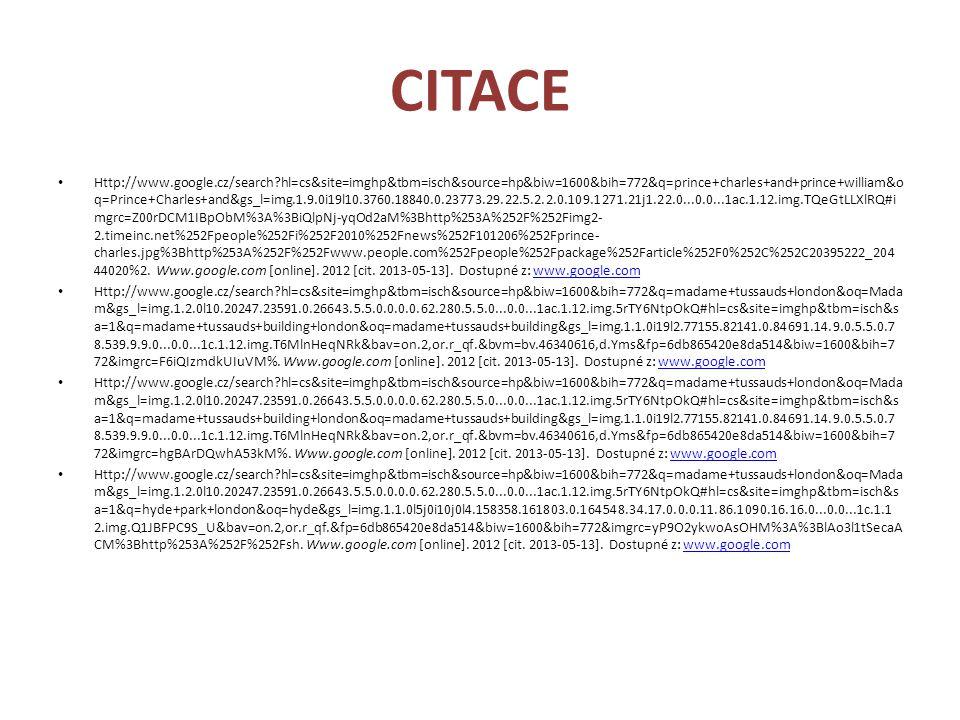 CITACE Http://www.google.cz/search hl=cs&site=imghp&tbm=isch&source=hp&biw=1600&bih=772&q=prince+charles+and+prince+william&o q=Prince+Charles+and&gs_l=img.1.9.0i19l10.3760.18840.0.23773.29.22.5.2.2.0.109.1271.21j1.22.0...0.0...1ac.1.12.img.TQeGtLLXlRQ#i mgrc=Z00rDCM1IBpObM%3A%3BiQlpNj-yqOd2aM%3Bhttp%253A%252F%252Fimg2- 2.timeinc.net%252Fpeople%252Fi%252F2010%252Fnews%252F101206%252Fprince- charles.jpg%3Bhttp%253A%252F%252Fwww.people.com%252Fpeople%252Fpackage%252Farticle%252F0%252C%252C20395222_204 44020%2.