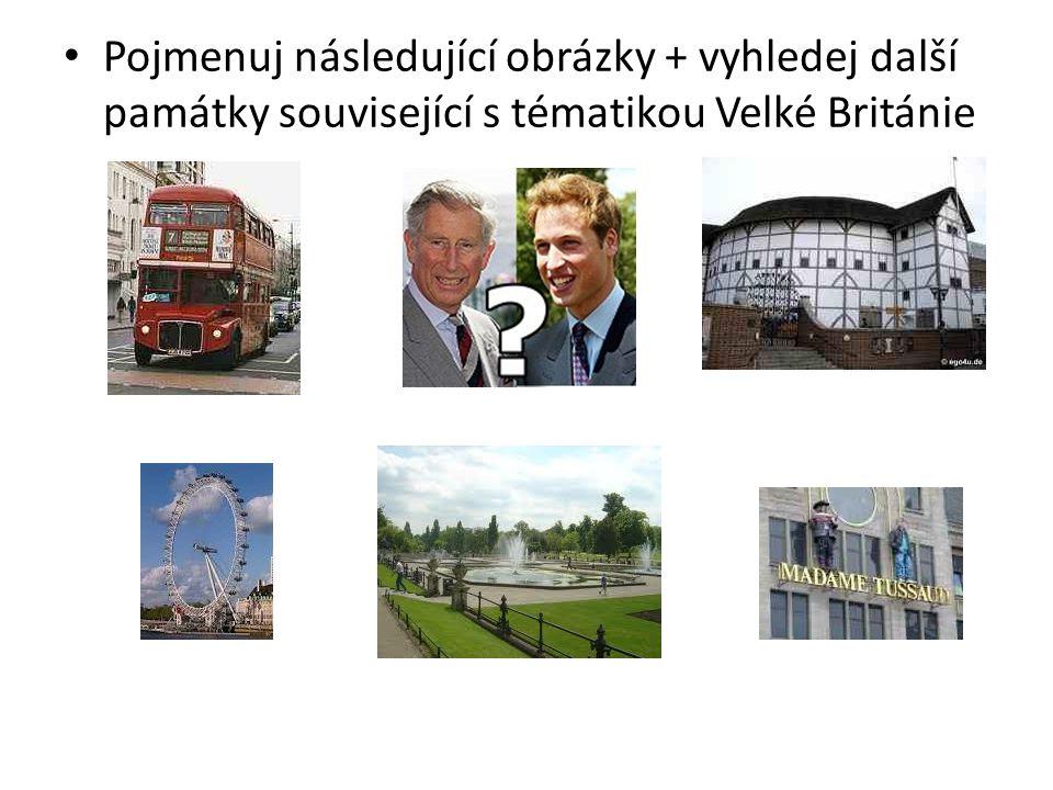 Pojmenuj následující obrázky + vyhledej další památky související s tématikou Velké Británie