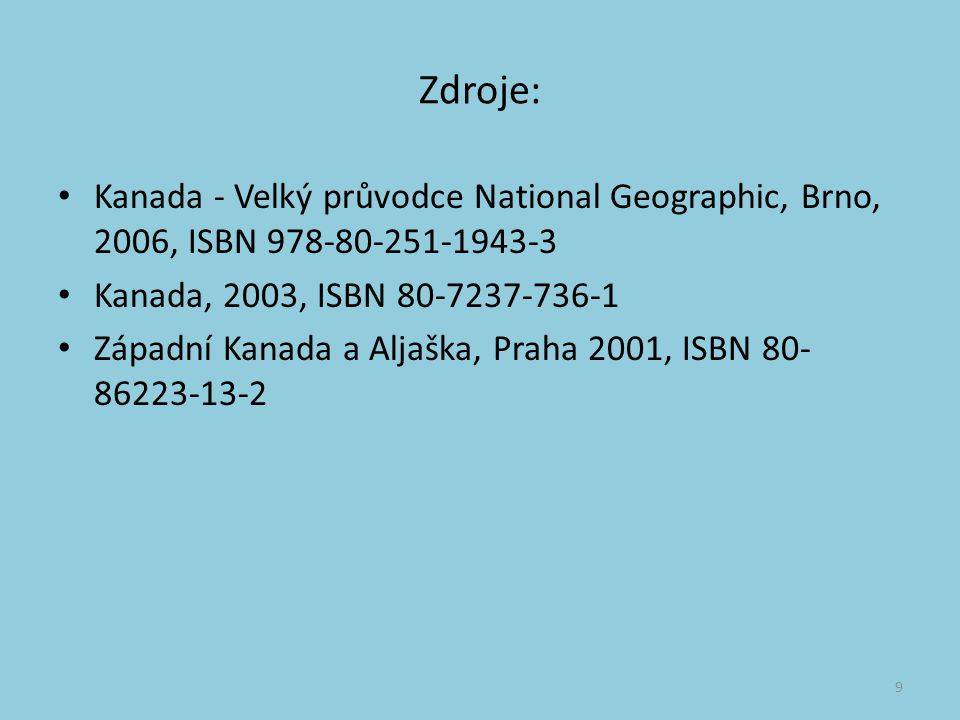 Zdroje: Kanada - Velký průvodce National Geographic, Brno, 2006, ISBN 978-80-251-1943-3 Kanada, 2003, ISBN 80-7237-736-1 Západní Kanada a Aljaška, Praha 2001, ISBN 80- 86223-13-2 9