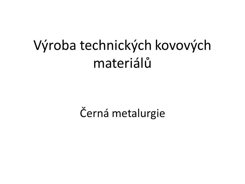 Výroba technických kovových materiálů Černá metalurgie