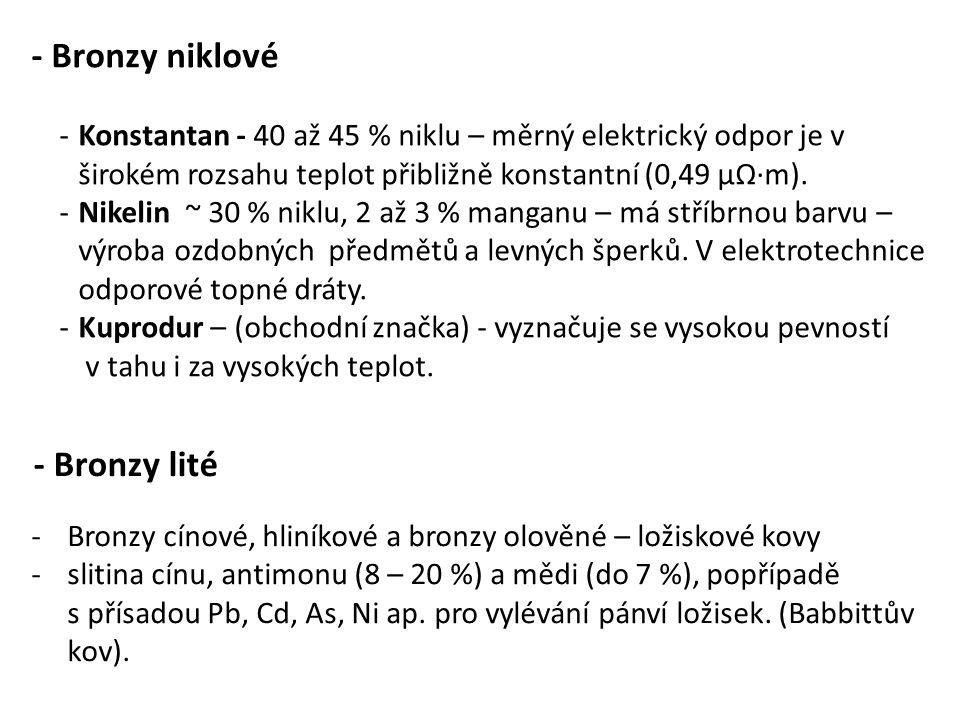 - Bronzy niklové -Konstantan - 40 až 45 % niklu – měrný elektrický odpor je v širokém rozsahu teplot přibližně konstantní (0,49 µΩ·m). -Nikelin ~ 30 %
