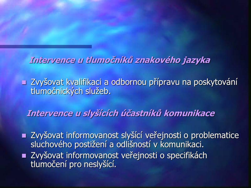 Intervence u tlumočníků znakového jazyka Intervence u tlumočníků znakového jazyka Zvyšovat kvalifikaci a odbornou přípravu na poskytování tlumočnických služeb.