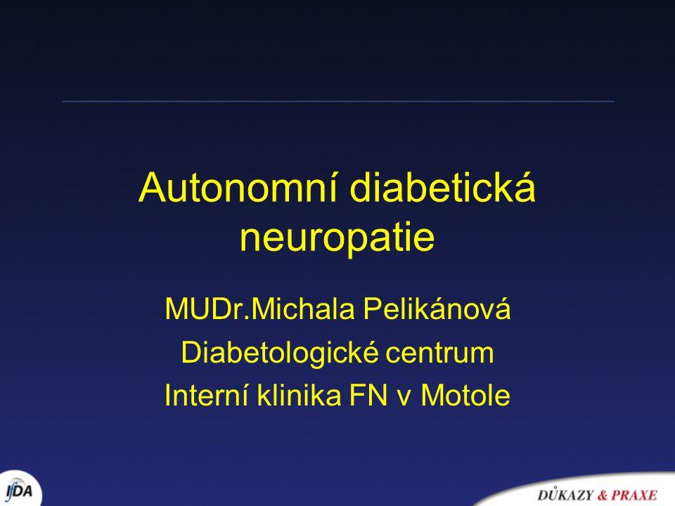 Autonomní diabetická neuropatie MUDr.Michala Pelikánová Diabetologické centrum Interní klinika FN v Motole