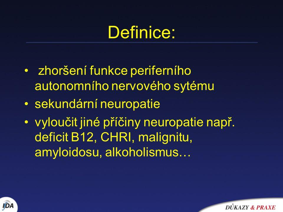 Definice: zhoršení funkce periferního autonomního nervového sytému sekundární neuropatie vyloučit jiné příčiny neuropatie např. deficit B12, CHRI, mal