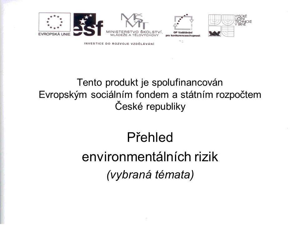 Tento produkt je spolufinancován Evropským sociálním fondem a státním rozpočtem České republiky Přehled environmentálních rizik (vybraná témata)