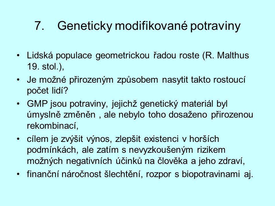 7.Geneticky modifikované potraviny Lidská populace geometrickou řadou roste (R. Malthus 19. stol.), Je možné přirozeným způsobem nasytit takto rostouc