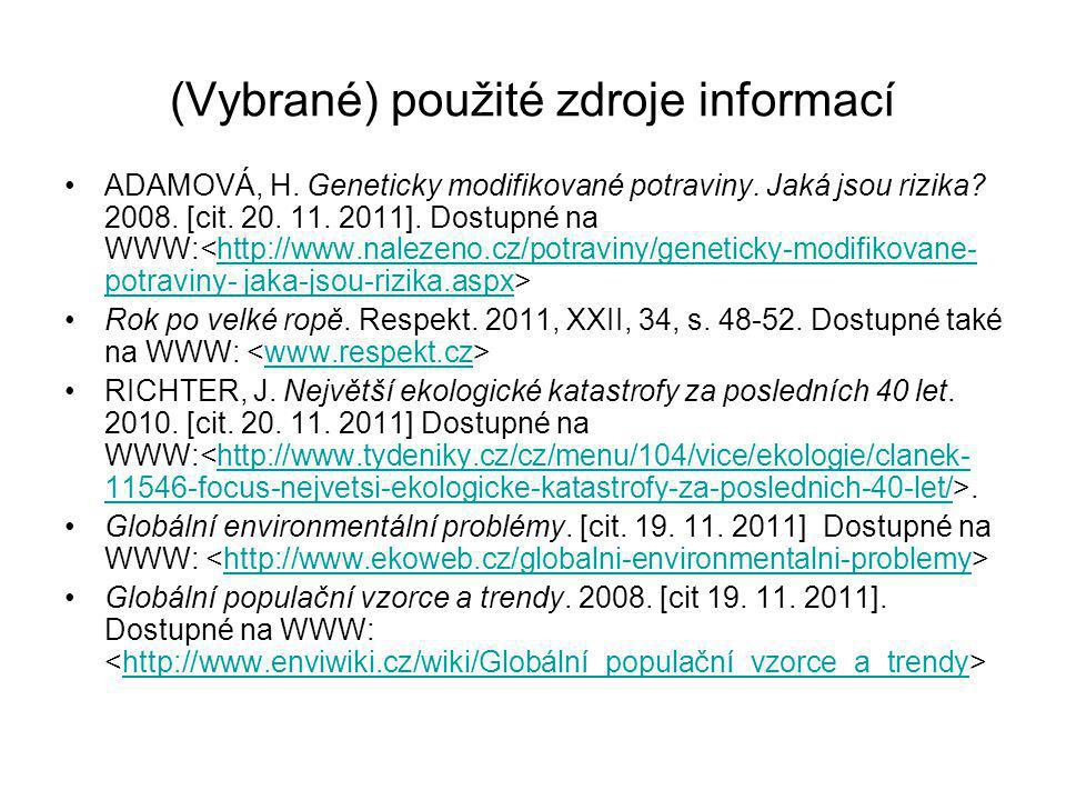(Vybrané) použité zdroje informací ADAMOVÁ, H. Geneticky modifikované potraviny. Jaká jsou rizika? 2008. [cit. 20. 11. 2011]. Dostupné na WWW: http://
