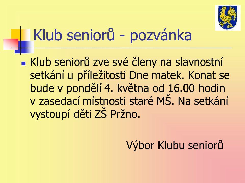 Klub seniorů - pozvánka Klub seniorů zve své členy na slavnostní setkání u příležitosti Dne matek. Konat se bude v pondělí 4. května od 16.00 hodin v