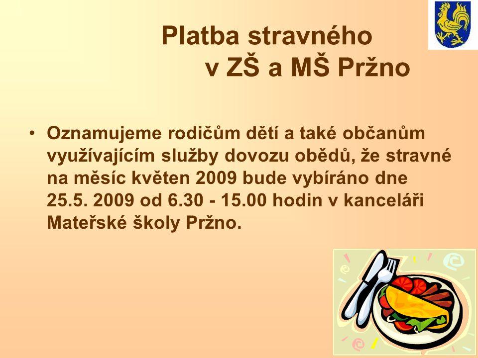 Platba stravného v ZŠ a MŠ Pržno Oznamujeme rodičům dětí a také občanům využívajícím služby dovozu obědů, že stravné na měsíc květen 2009 bude vybírán