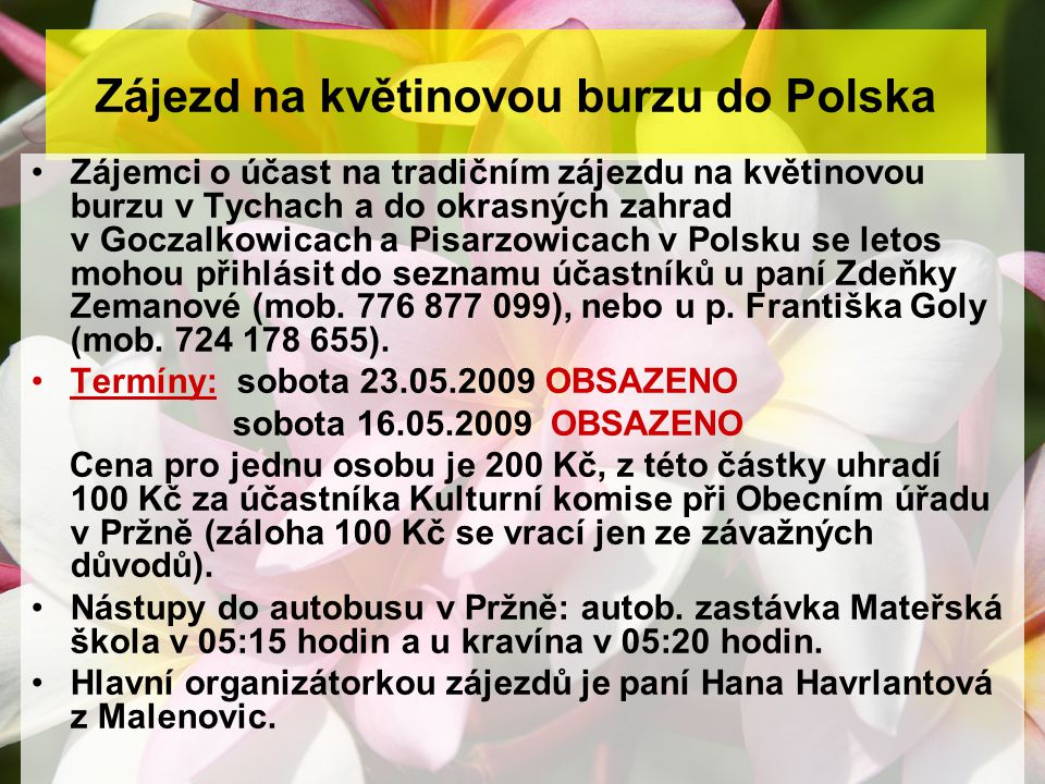 Zájezd na květinovou burzu do Polska Zájemci o účast na tradičním zájezdu na květinovou burzu v Tychach a do okrasných zahrad v Goczalkowicach a Pisar