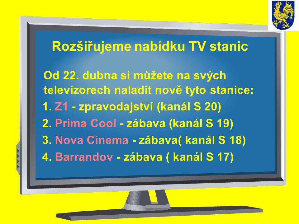 Rozšiřujeme nabídku TV stanic Od 22. dubna si můžete na svých televizorech naladit nově tyto stanice: 1. Z1 - zpravodajství (kanál S 20) 2. Prima Cool