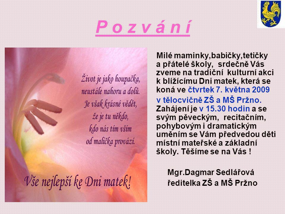 P o z v á n í Milé maminky,babičky,tetičky a přátelé školy, srdečně Vás zveme na tradiční kulturní akci k blížícímu Dni matek, která se koná ve čtvrtek 7.