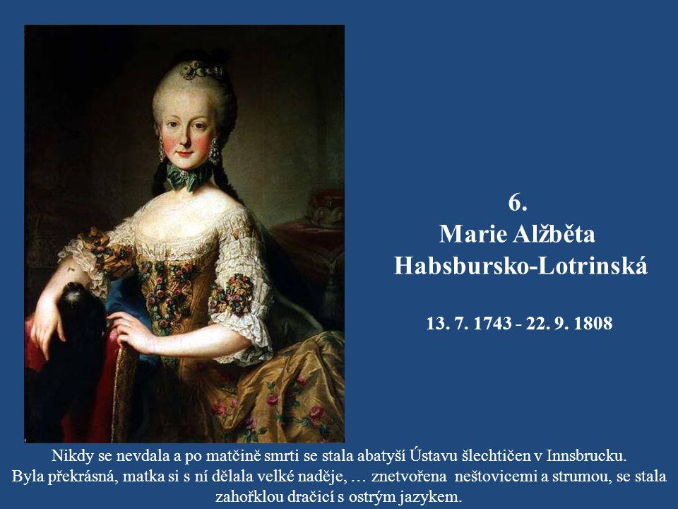 5. Marie Kristina Habsbursko-Lotrinská 13. 5. 1742 Vídeň - 24. 6. 1798 Vídeň Byla rakouskou arcivévodkyní a provdanou sasko-těšínskou vévodkyní. Milov