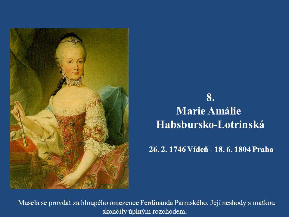 7. Karel Josef Habsbursko-Lotrinský 1. 2. 1745 Vídeň - 18. 1. 1761 Vídeň Nejoblíbenější syn Marie Terezie zemřel v šestnácti letech na neštovice.