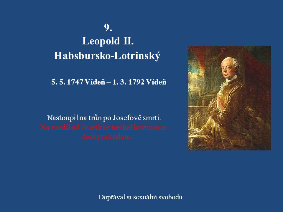 8. Marie Amálie Habsbursko-Lotrinská 26. 2. 1746 Vídeň - 18. 6. 1804 Praha Musela se provdat za hloupého omezence Ferdinanda Parmského. Její neshody s