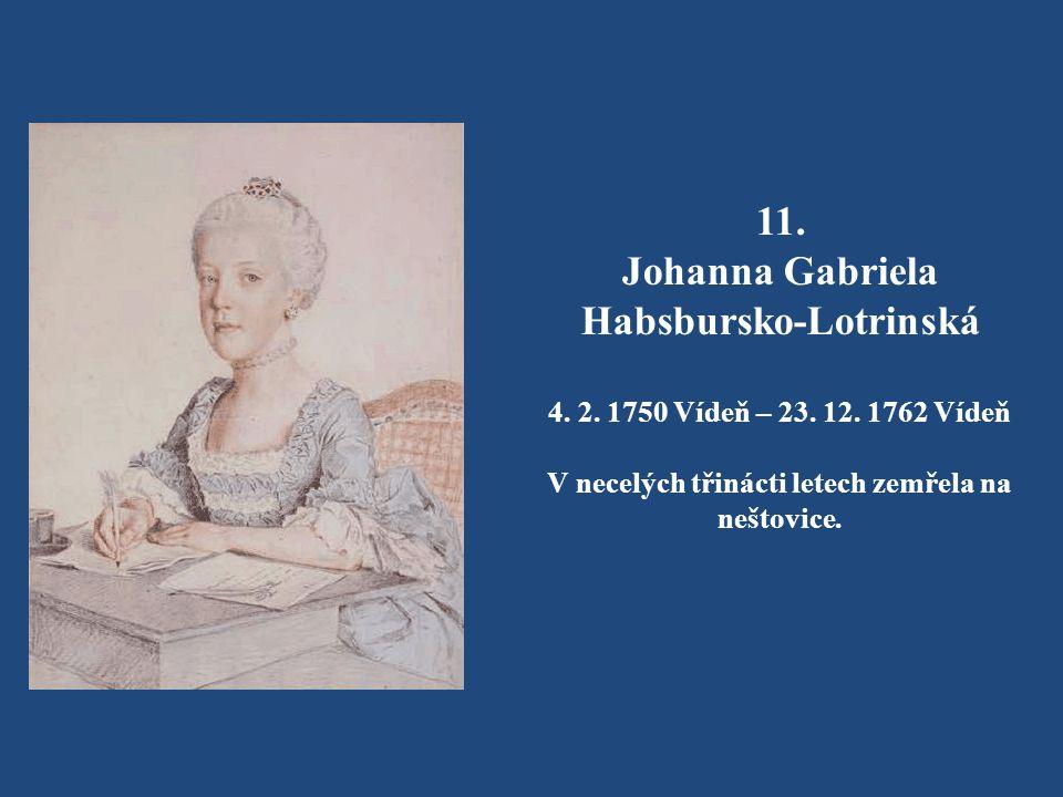 10. Marie Karolína Habsbursko-Lotrinská 17. 10. 1748 - 17. 10. 1748 Zemřela při porodu.