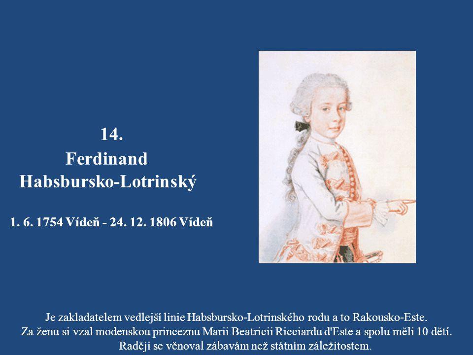 13. Marie Karolína Habsbursko-Lotrinská 13. 8. 1752 Vídeň - 8. 9. 1814 Vídeň Později vstoupila do dějin jako Neapolsko-Sicilská královna a úhlavní odp