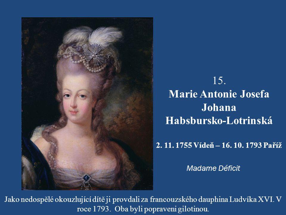 14. Ferdinand Habsbursko-Lotrinský 1. 6. 1754 Vídeň - 24. 12. 1806 Vídeň Je zakladatelem vedlejší linie Habsbursko-Lotrinského rodu a to Rakousko-Este