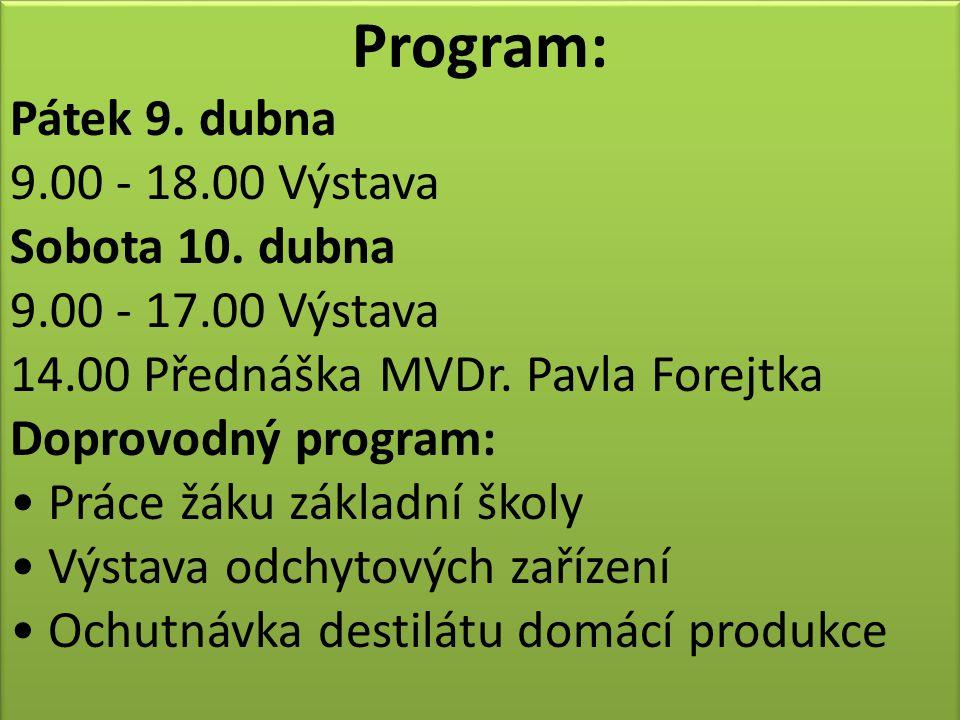 Program: Pátek 9. dubna 9.00 - 18.00 Výstava Sobota 10. dubna 9.00 - 17.00 Výstava 14.00 Přednáška MVDr. Pavla Forejtka Doprovodný program: Práce žáku