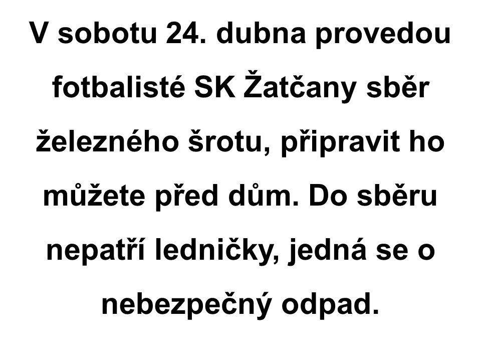 V sobotu 24. dubna provedou fotbalisté SK Žatčany sběr železného šrotu, připravit ho můžete před dům. Do sběru nepatří ledničky, jedná se o nebezpečný