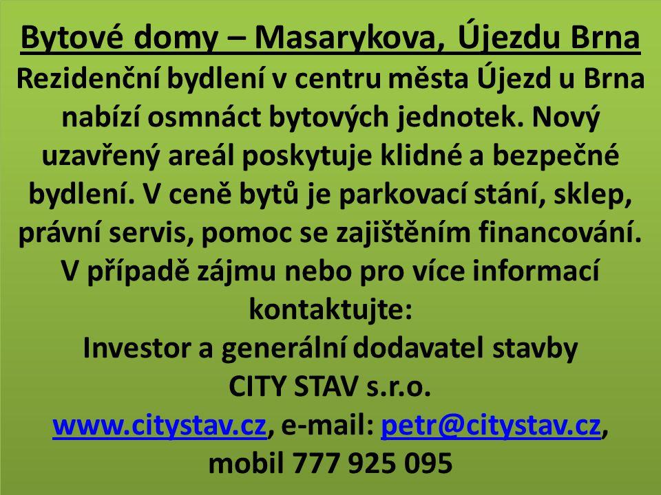 Bytové domy – Masarykova, Újezdu Brna Rezidenční bydlení v centru města Újezd u Brna nabízí osmnáct bytových jednotek. Nový uzavřený areál poskytuje k