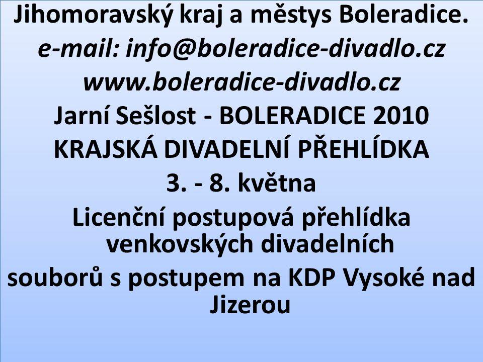 Jihomoravský kraj a městys Boleradice. e-mail: info@boleradice-divadlo.cz www.boleradice-divadlo.cz Jarní Sešlost - BOLERADICE 2010 KRAJSKÁ DIVADELNÍ