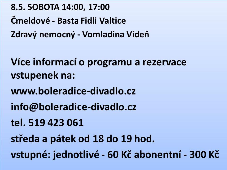 8.5. SOBOTA 14:00, 17:00 Čmeldové - Basta Fidli Valtice Zdravý nemocný - Vomladina Vídeň Více informací o programu a rezervace vstupenek na: www.boler