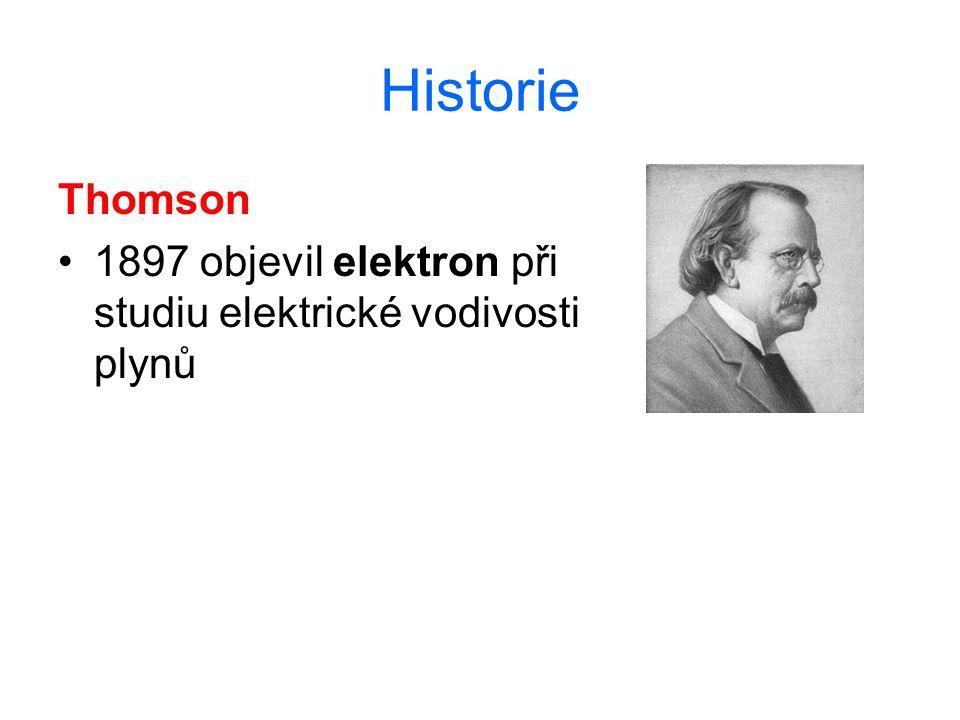 Historie Thomson 1897 objevil elektron při studiu elektrické vodivosti plynů