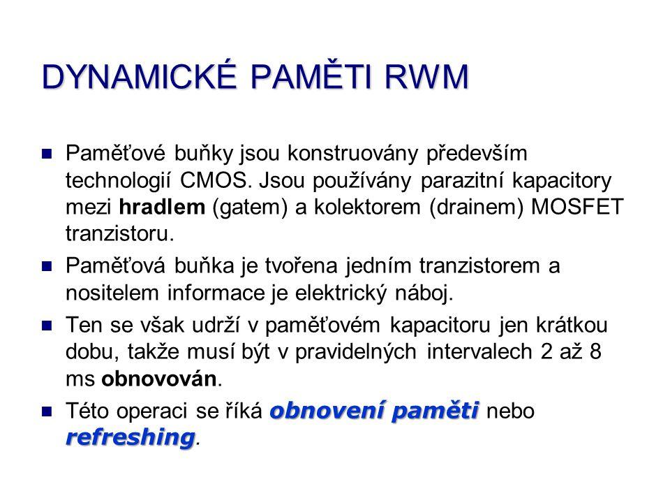 DYNAMICKÉ PAMĚTI RWM Paměťové buňky jsou konstruovány především technologií CMOS.