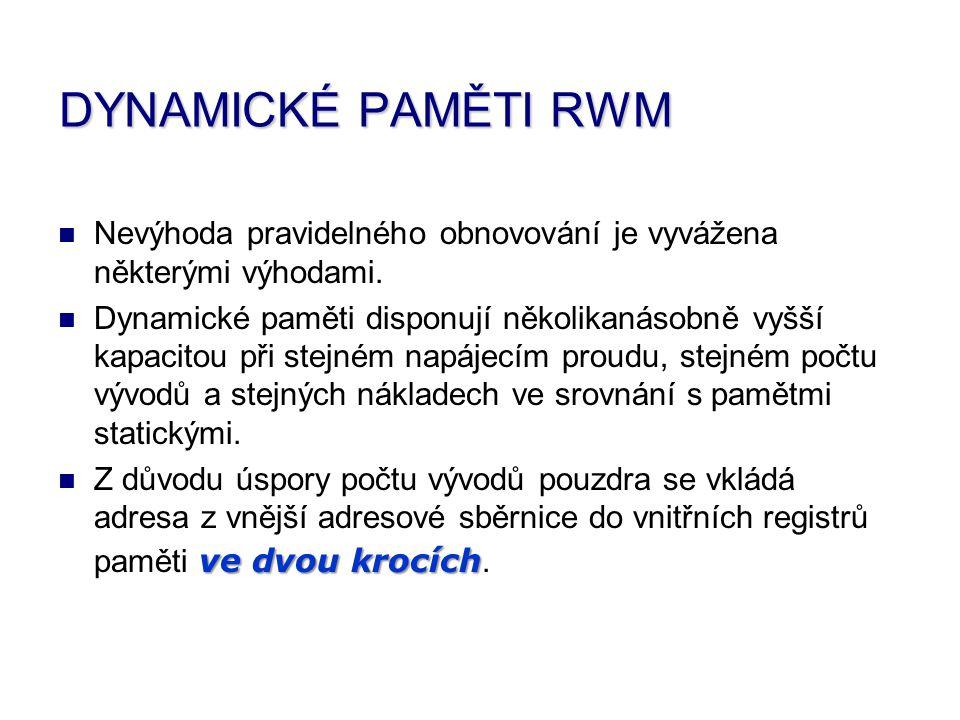 DYNAMICKÉ PAMĚTI RWM Nevýhoda pravidelného obnovování je vyvážena některými výhodami.