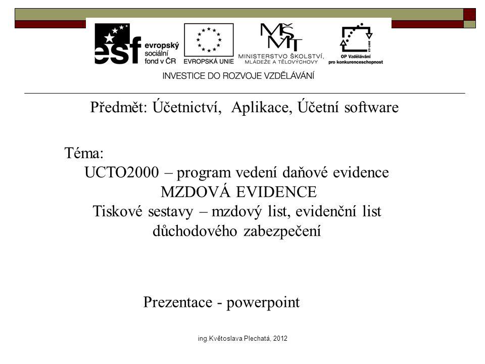 Předmět: Účetnictví, Aplikace, Účetní software Téma: UCTO2000 – program vedení daňové evidence MZDOVÁ EVIDENCE Tiskové sestavy – mzdový list, evidenčn