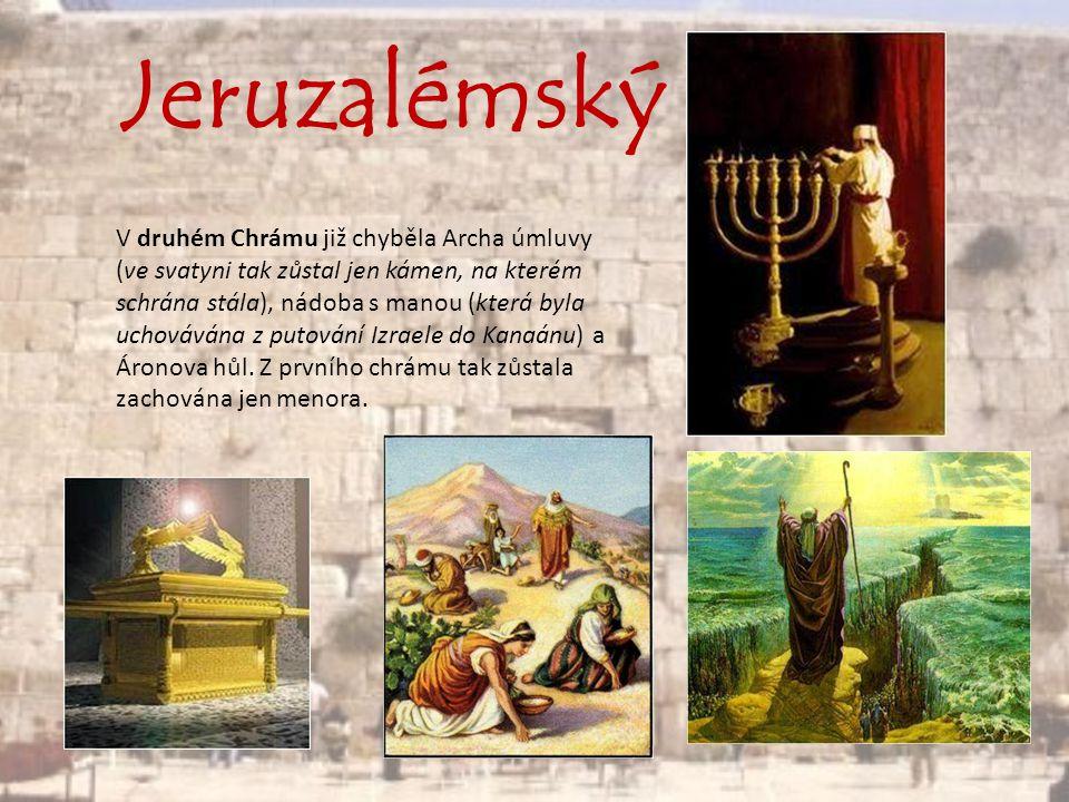 V druhém Chrámu již chyběla Archa úmluvy (ve svatyni tak zůstal jen kámen, na kterém schrána stála), nádoba s manou (která byla uchovávána z putování