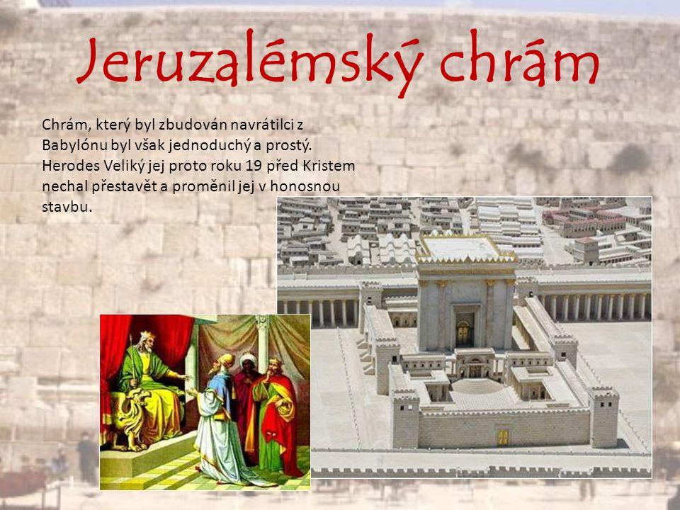Jeruzalémský chrám Chrám, který byl zbudován navrátilci z Babylónu byl však jednoduchý a prostý. Herodes Veliký jej proto roku 19 před Kristem nechal