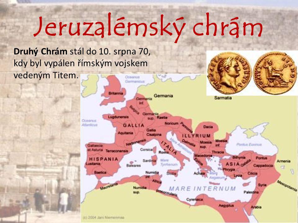 Jeruzalémský chrám Druhý Chrám stál do 10. srpna 70, kdy byl vypálen římským vojskem vedeným Titem.