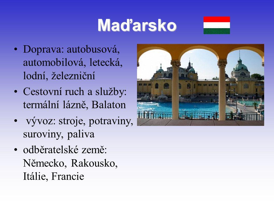 Maďarsko Doprava: autobusová, automobilová, letecká, lodní, železniční Cestovní ruch a služby: termální lázně, Balaton vývoz: stroje, potraviny, surov
