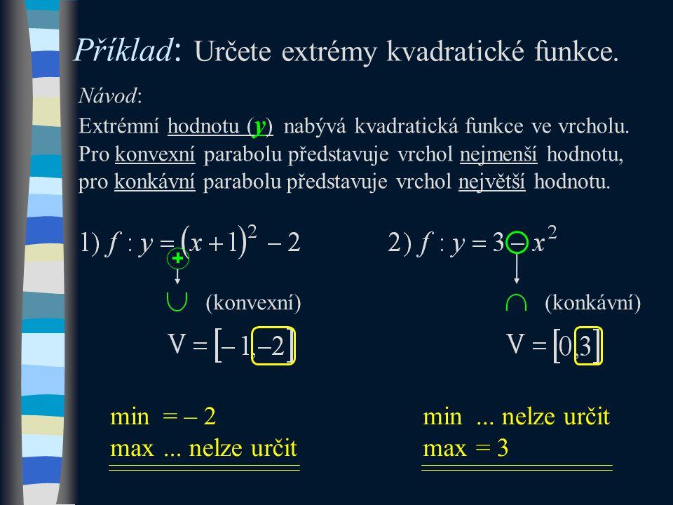 Příklad : Určete extrémy kvadratické funkce.