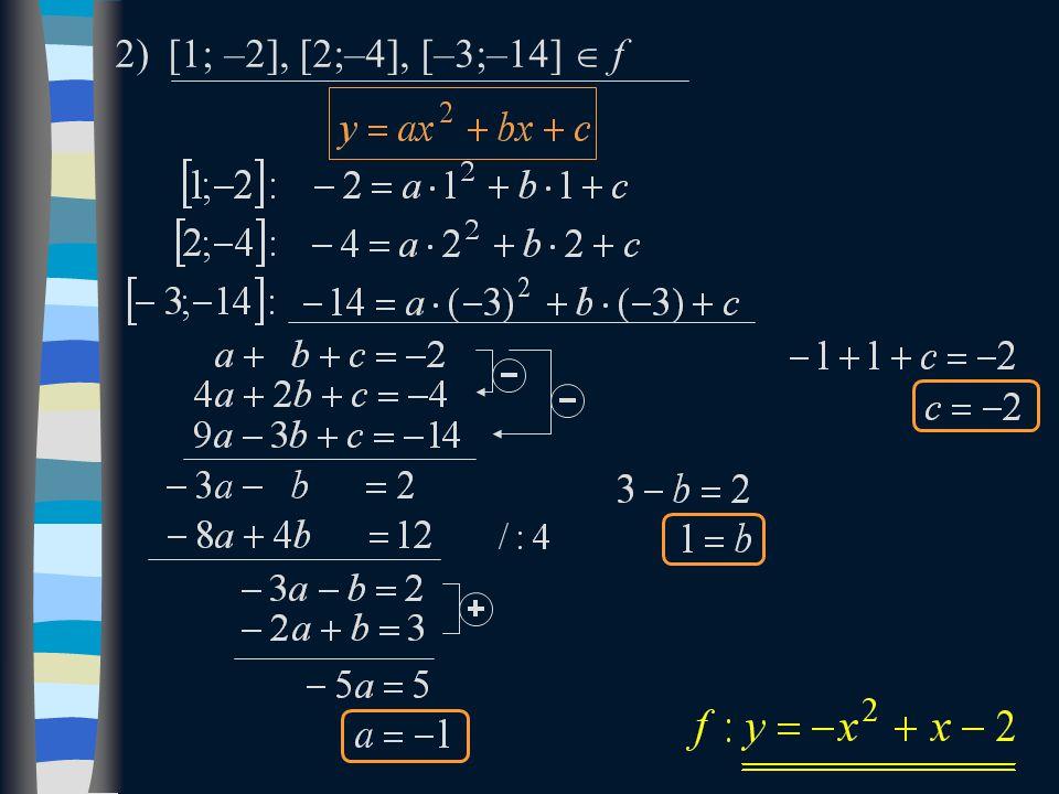 2)[1; –2], [2;–4], [–3;–14]  f