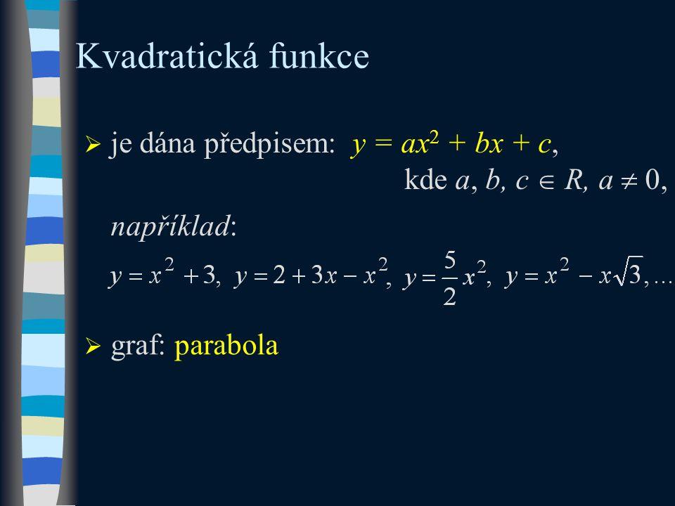  je dána předpisem: y = ax 2 + bx + c, kde a, b, c  R, a  0, například: Kvadratická funkce  graf: parabola