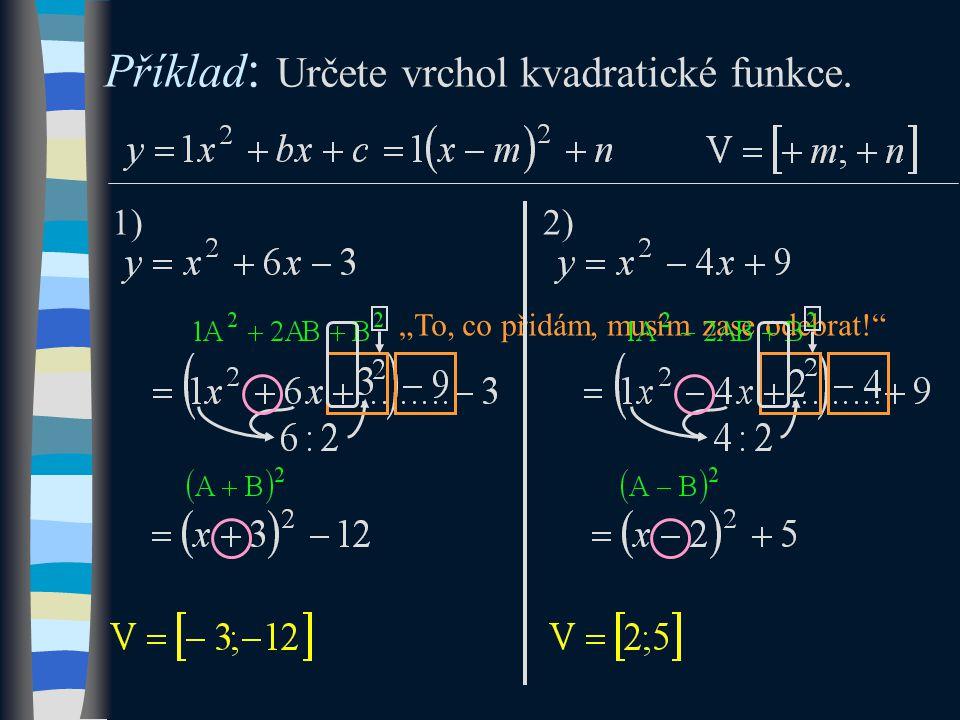 """""""To, co přidám, musím zase odebrat! Příklad : Určete vrchol kvadratické funkce. 1)2)"""