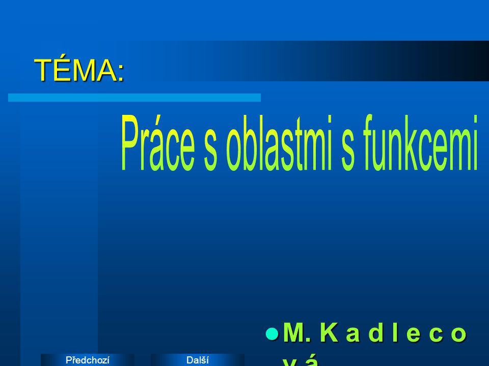 DalšíPředchozíTÉMA: M. K a d l e c o v á M. K a d l e c o v á