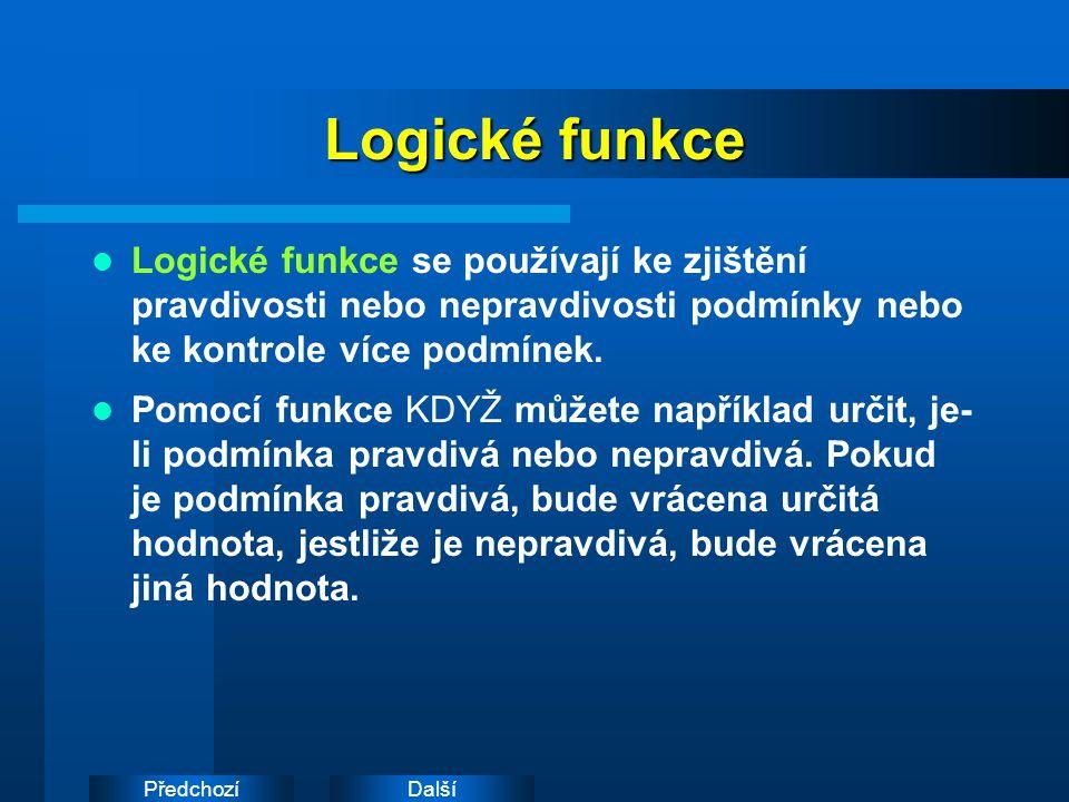 DalšíPředchozí Logické funkce Logické funkce se používají ke zjištění pravdivosti nebo nepravdivosti podmínky nebo ke kontrole více podmínek.
