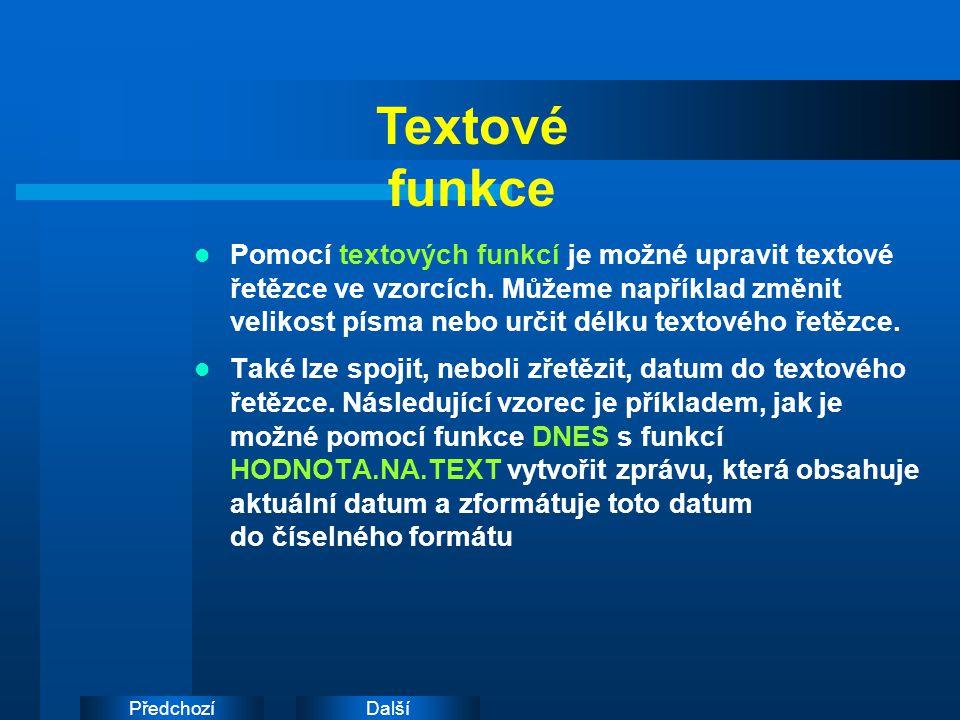 DalšíPředchozí Textové funkce Pomocí textových funkcí je možné upravit textové řetězce ve vzorcích.